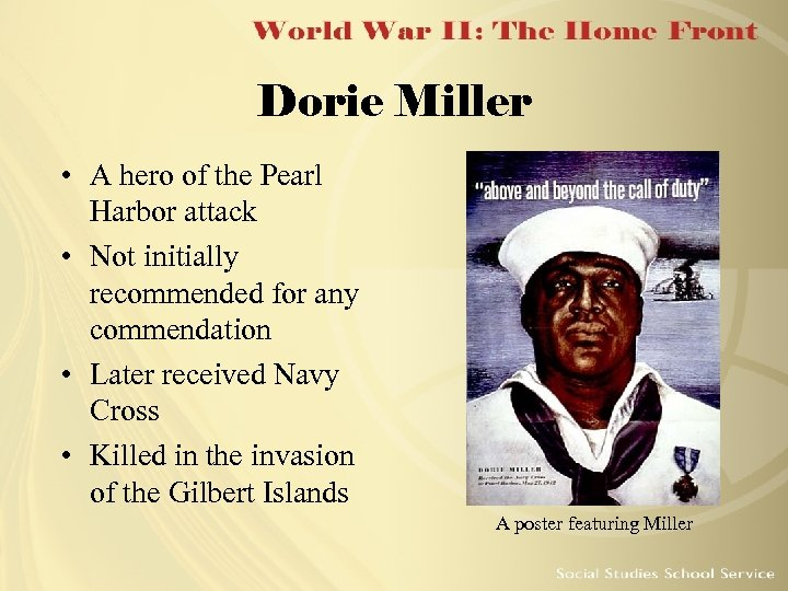 Dorie Miller • A hero of the Pearl Harbor attack • Not initially recommended