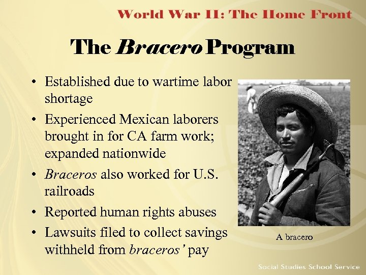 The Bracero Program • Established due to wartime labor shortage • Experienced Mexican laborers