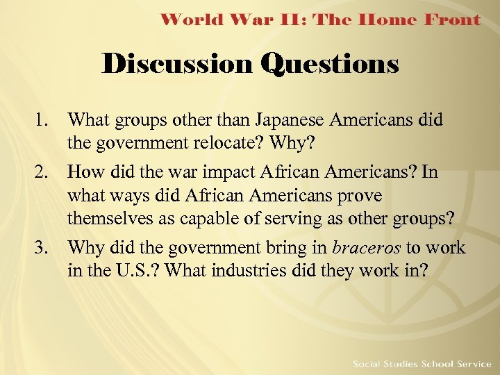 Discussion Questions 1. What groups other than Japanese Americans did the government relocate? Why?