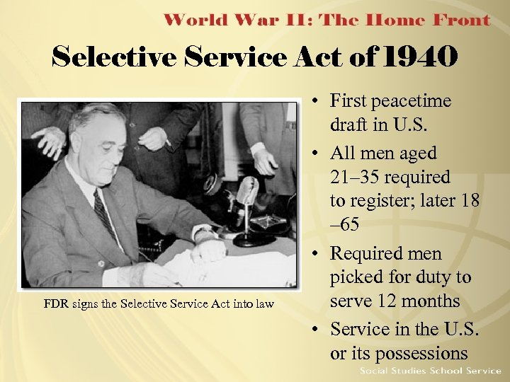 Selective Service Act of 1940 FDR signs the Selective Service Act into law •