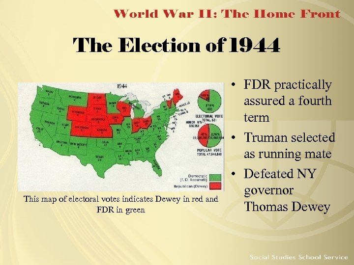 The Election of 1944 This map of electoral votes indicates Dewey in red and