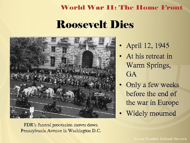 Roosevelt Dies • April 12, 1945 • At his retreat in Warm Springs, GA