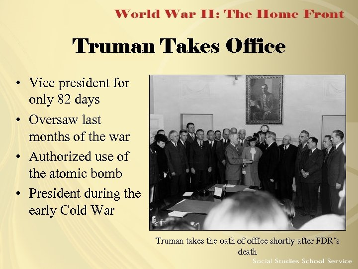 Truman Takes Office • Vice president for only 82 days • Oversaw last months