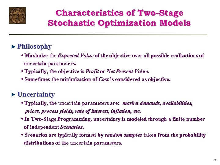 Characteristics of Two-Stage Stochastic Optimization Models Philosophy • Maximize the Expected Value of the