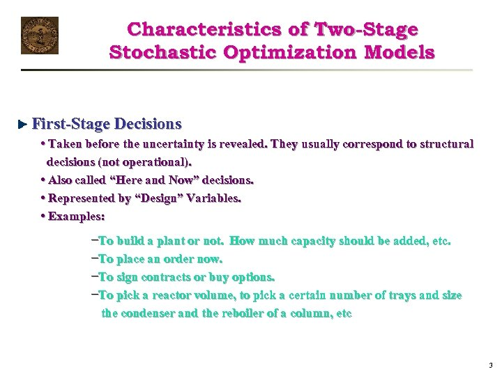 Characteristics of Two-Stage Stochastic Optimization Models First-Stage Decisions • Taken before the uncertainty is