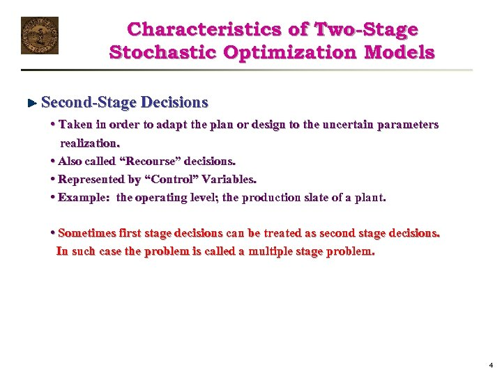 Characteristics of Two-Stage Stochastic Optimization Models Second-Stage Decisions • Taken in order to adapt