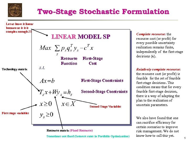 Two-Stage Stochastic Formulation Let us leave it linear because as is it is complex
