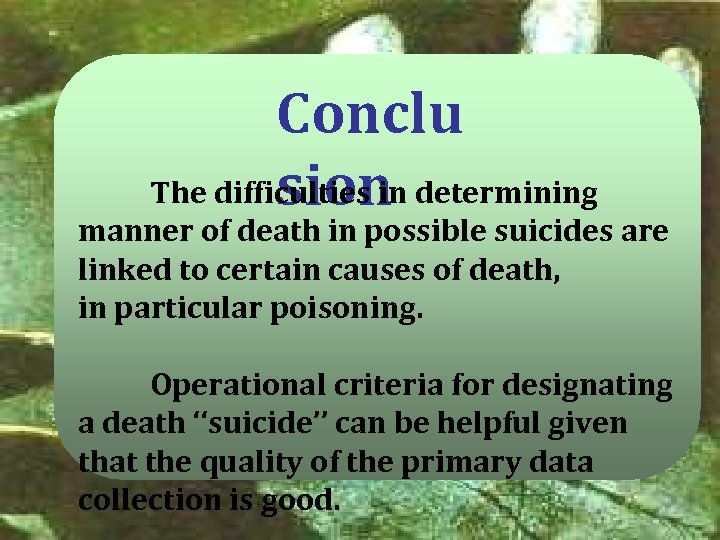 Conclu The difficulties in determining sion manner of death in possible suicides are linked