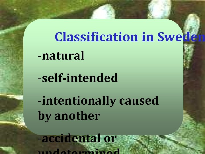 Classification in Sweden -natural -self-intended -intentionally caused by another -accidental or