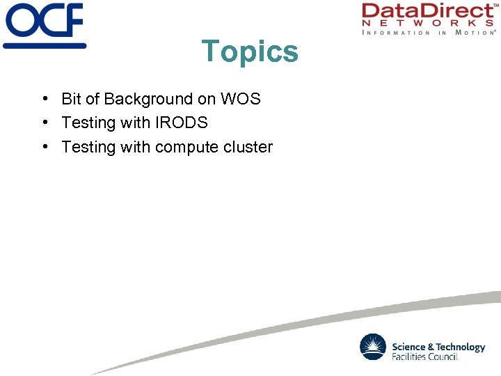 Topics • Bit of Background on WOS • Testing with IRODS • Testing with