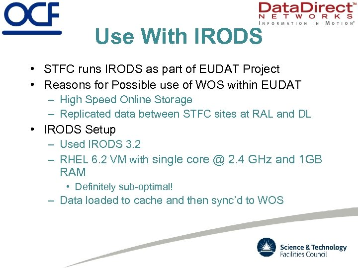 Use With IRODS • STFC runs IRODS as part of EUDAT Project • Reasons