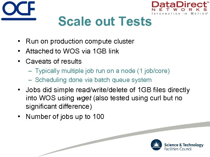 Scale out Tests • Run on production compute cluster • Attached to WOS via