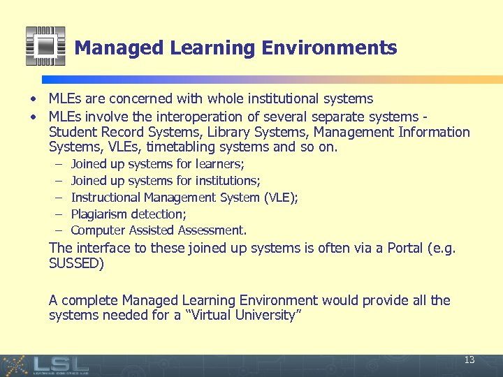 Managed Learning Environments • MLEs are concerned with whole institutional systems • MLEs involve