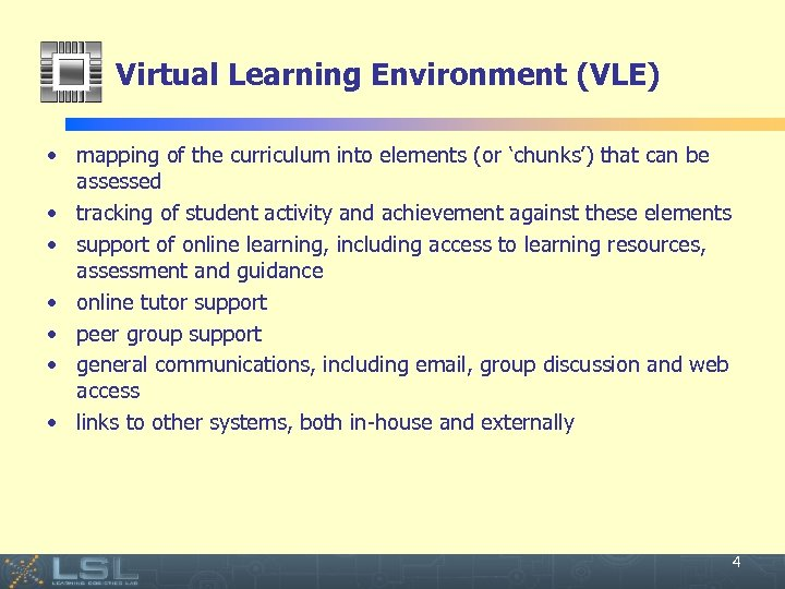 Virtual Learning Environment (VLE) • mapping of the curriculum into elements (or 'chunks') that