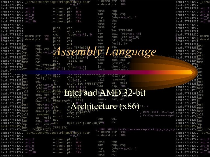 Assembly Language Intel and AMD 32 -bit Architecture (x 86)
