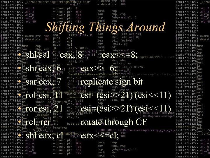 Shifting Things Around • • shl/sal eax, 8 eax<<=8; shr eax, 6 eax>>=6; sar