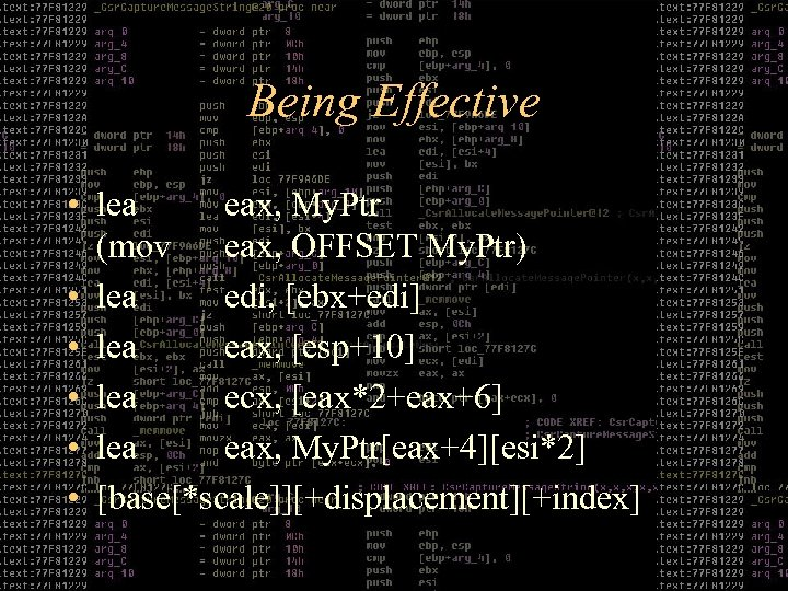 Being Effective • lea eax, My. Ptr (mov eax, OFFSET My. Ptr) • lea