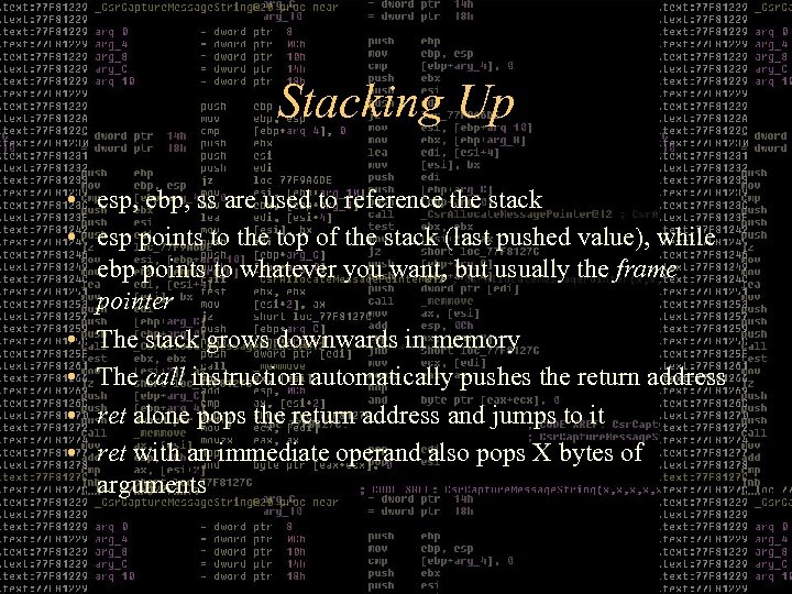Stacking Up • esp, ebp, ss are used to reference the stack • esp