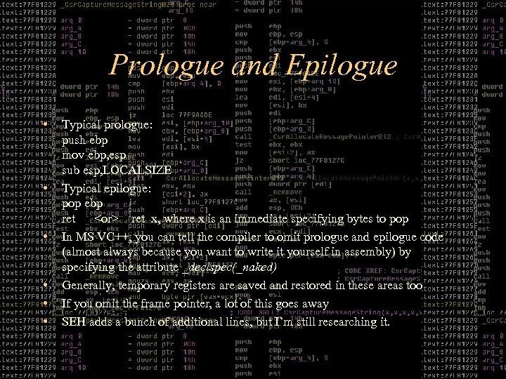 Prologue and Epilogue • • • Typical prologue: push ebp mov ebp, esp sub