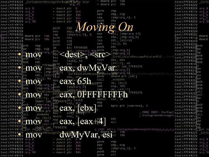 Moving On • • mov mov <dest>, <src> eax, dw. My. Var eax, 65