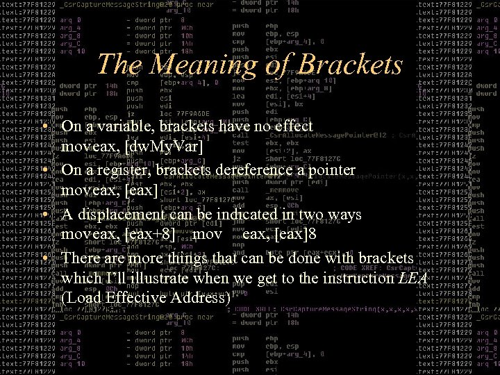 The Meaning of Brackets • On a variable, brackets have no effect moveax, [dw.