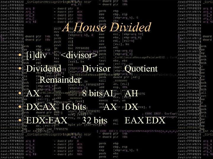 A House Divided • [i]div <divisor> • Dividend Divisor Remainder • AX 8 bits.
