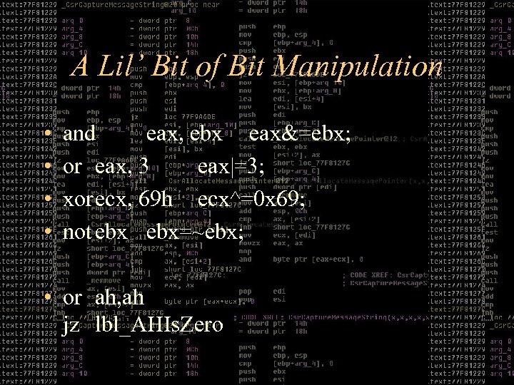 A Lil' Bit of Bit Manipulation • • and eax, ebx eax&=ebx; or eax,