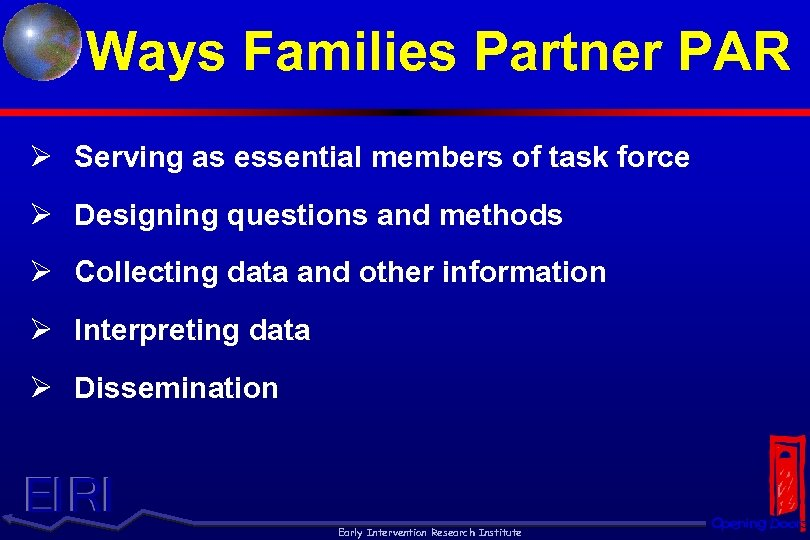 Ways Families Partner PAR Ø Serving as essential members of task force Ø Designing