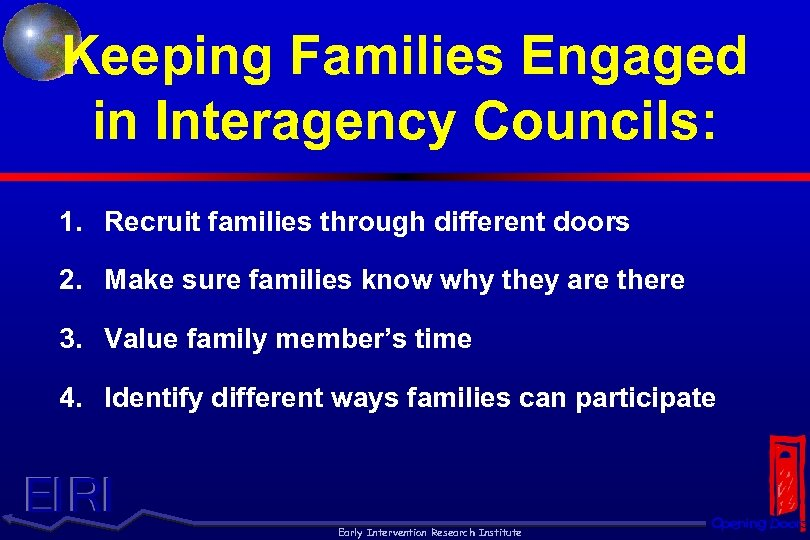 Keeping Families Engaged in Interagency Councils: 1. Recruit families through different doors 2. Make