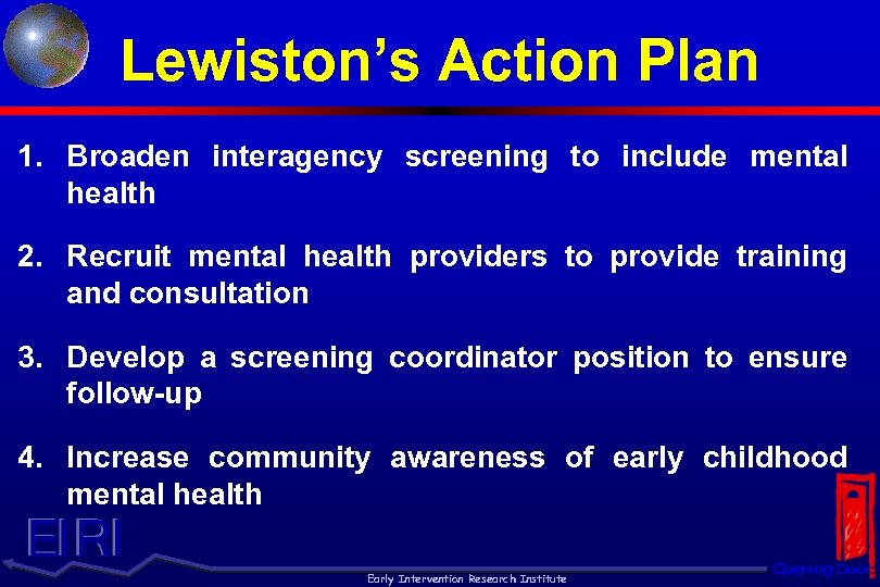 Lewiston's Action Plan 1. Broaden interagency screening to include mental health 2. Recruit mental