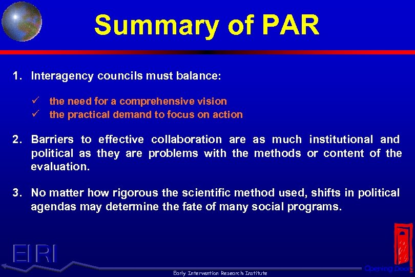 Summary of PAR 1. Interagency councils must balance: ü the need for a comprehensive
