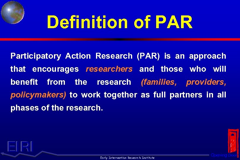 Definition of PAR Participatory Action Research (PAR) is an approach that encourages researchers and