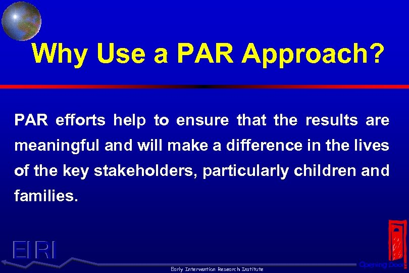 Why Use a PAR Approach? PAR efforts help to ensure that the results are