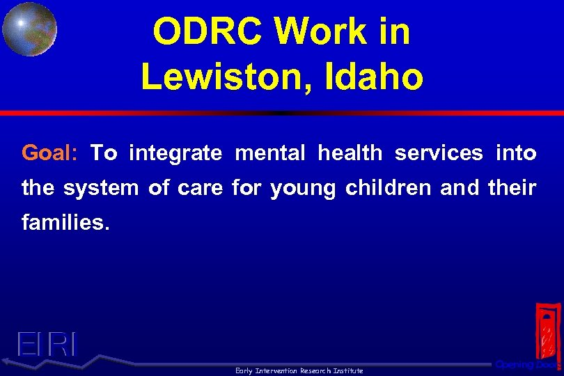 ODRC Work in Lewiston, Idaho Goal: To integrate mental health services into the system