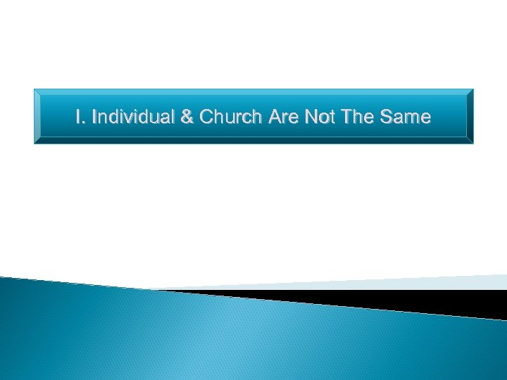 I. Individual & Church Are Not The Same