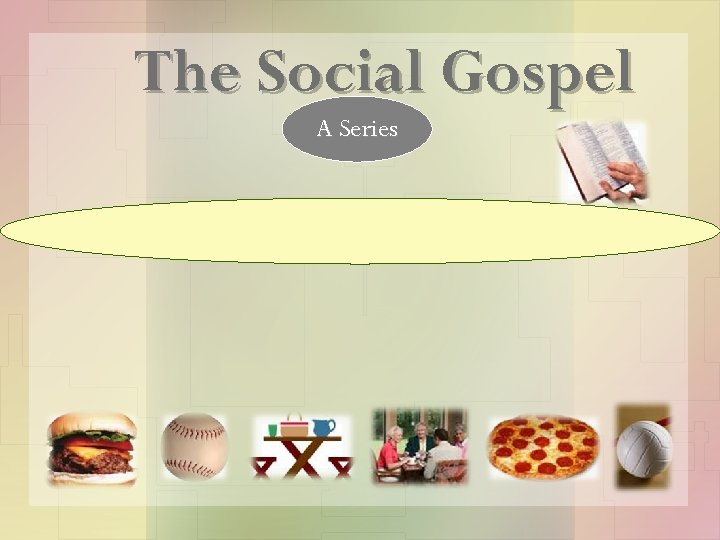 The Social Gospel A Series