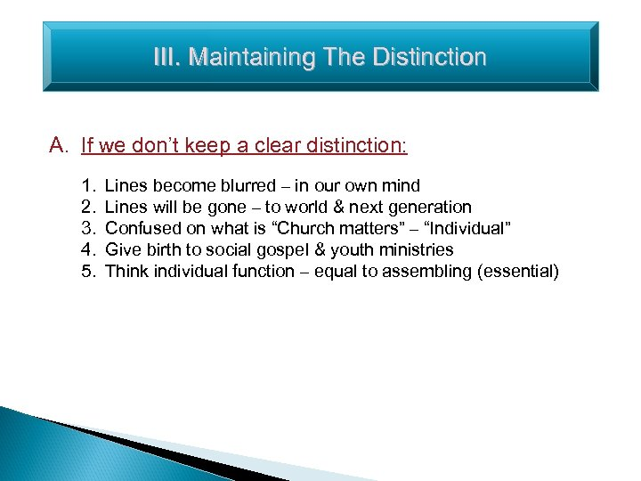 III. Maintaining The Distinction A. If we don't keep a clear distinction: 1. 2.