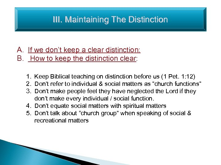 III. Maintaining The Distinction A. If we don't keep a clear distinction: B. How