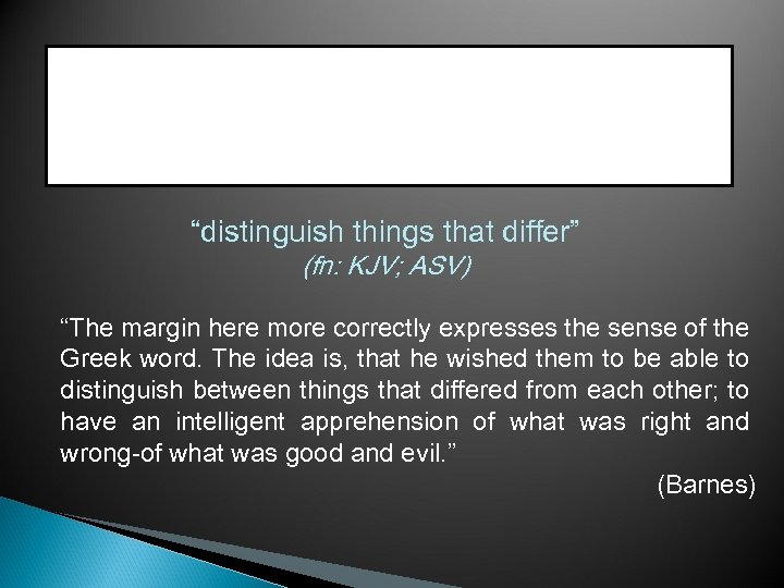 """distinguish things that differ"" (fn: KJV; ASV) ""The margin here more correctly expresses the"