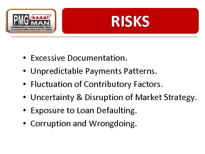 RISKS • • • Excessive Documentation. Unpredictable Payments Patterns. Fluctuation of Contributory Factors. Uncertainty