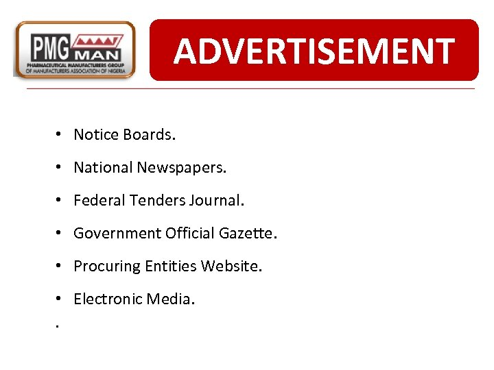 ADVERTISEMENT • Notice Boards. • National Newspapers. • Federal Tenders Journal. • Government Official
