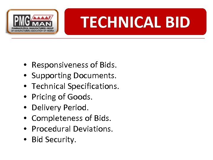 TECHNICAL BID • • Responsiveness of Bids. Supporting Documents. Technical Specifications. Pricing of Goods.