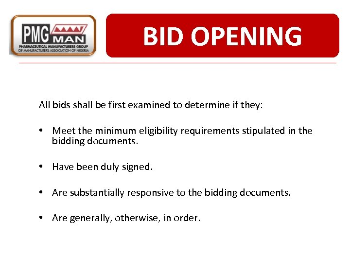 BID OPENING All bids shall be first examined to determine if they: • Meet