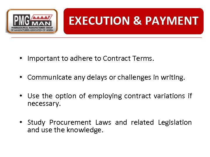 EXECUTION & PAYMENT • Important to adhere to Contract Terms. • Communicate any delays