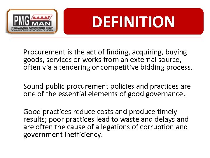 DEFINITION Procurement is the act of finding, acquiring, buying goods, services or works from