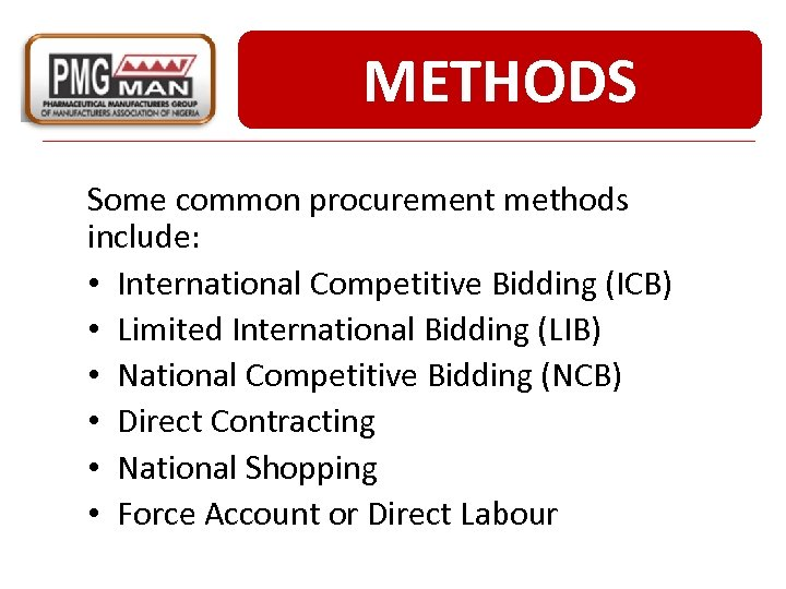 METHODS Some common procurement methods include: • International Competitive Bidding (ICB) • Limited International