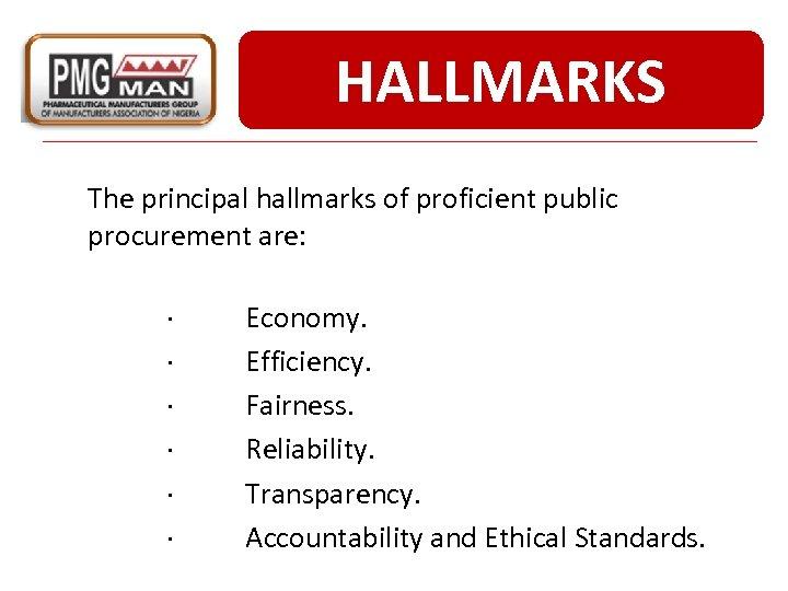 HALLMARKS The principal hallmarks of proficient public procurement are: · · · Economy. Efficiency.