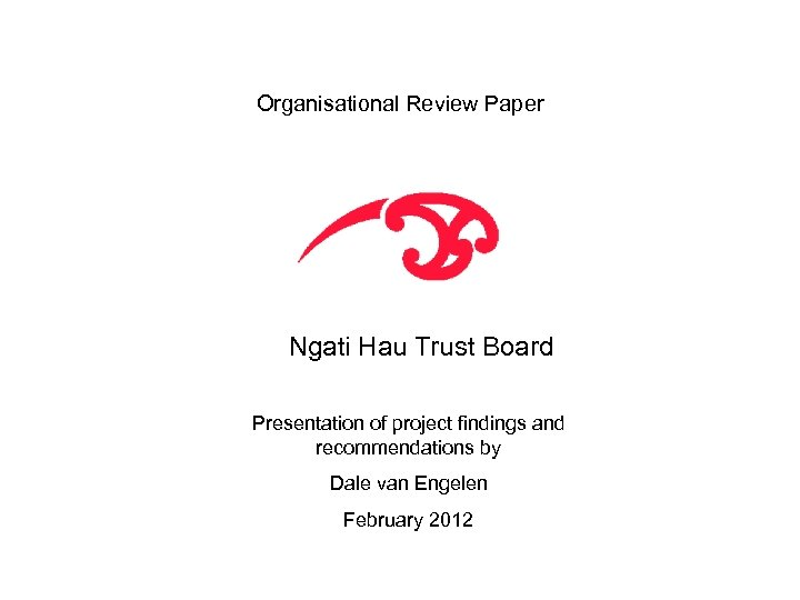 Organisational Review Paper Ngati Hau Trust Board Presentation of project findings and recommendations by