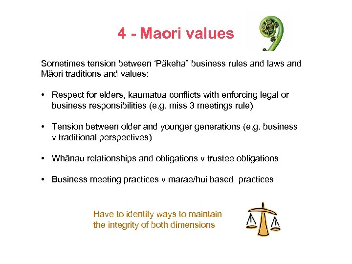 "4 - Maori values Sometimes tension between 'Päkeha"" business rules and laws and Mäori"