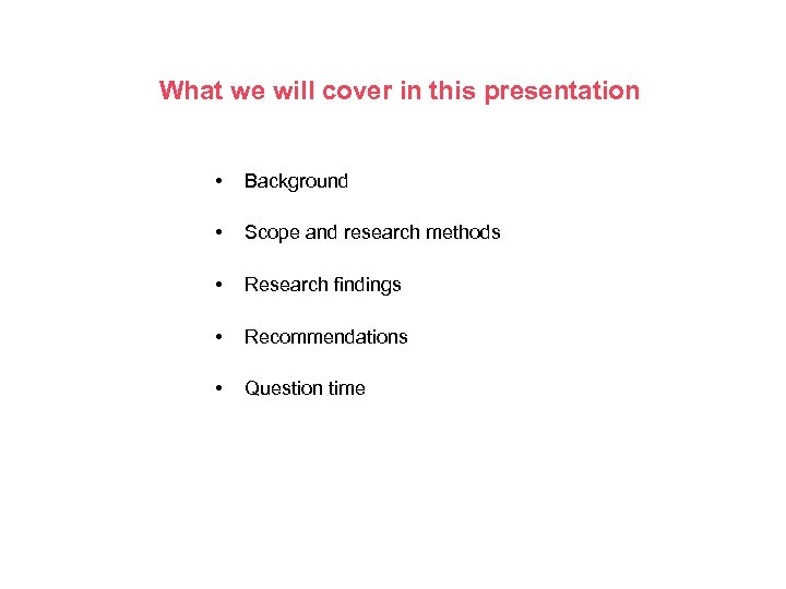 What we will cover in this presentation • Background • Scope and research methods